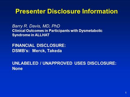 1 Presenter Disclosure Information FINANCIAL DISCLOSURE: DSMB's: Merck, Takeda Barry R. Davis, MD, PhD Clinical Outcomes in Participants with Dysmetabolic.