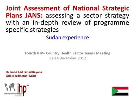 Joint Assessment of National Strategic Plans JANS: assessing a sector strategy with an in-depth review of programme specific strategies Sudan experience.