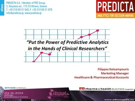 """Put the Power of Predictive Analytics in the Hands of Clinical Researchers"" Filippos Katsampouris Marketing Manager Healthcare & Pharmaceutical Accounts."