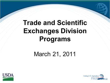 Trade and Scientific Exchanges Division Programs March 21, 2011.