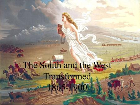 The South <strong>and</strong> the West Transformed 1865-1900. This chapter will discuss how the society, culture, <strong>and</strong> economy of the South <strong>and</strong> West changed after the.