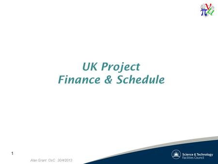 Alan Grant OsC 30/4/2013 1 UK Project Finance & Schedule.