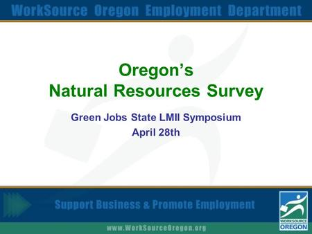 Oregon's Natural Resources Survey Green Jobs State LMII Symposium April 28th.