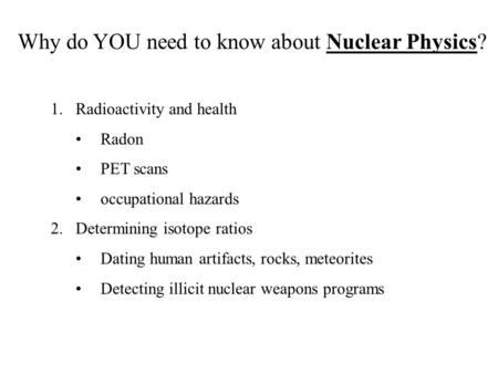 Why do YOU need to know about Nuclear Physics?