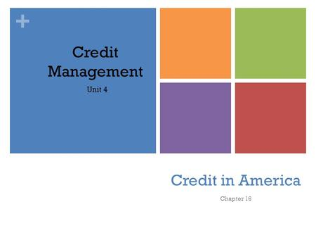 + Credit in America Chapter 16 Credit Management Unit 4.