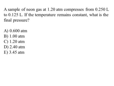 A sample of neon gas at atm compresses from L to L