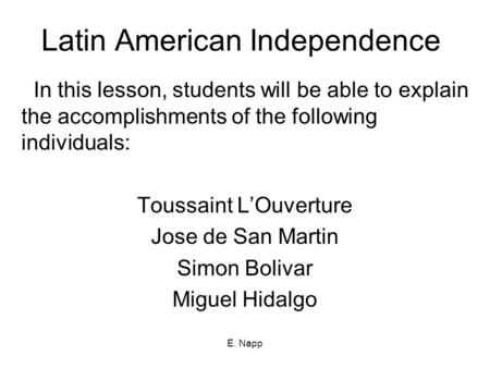 E. Napp Latin American Independence In this lesson, students will be able to explain the accomplishments of the following individuals: Toussaint L'Ouverture.