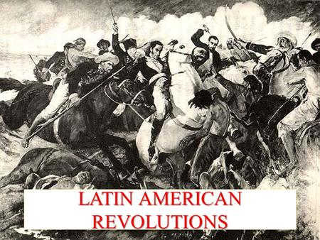 LATIN AMERICAN REVOLUTIONS. Power & wealth Good land & homes Work the hardest for the littlest reward Resent (angry/dislike) their place in society Greatest.