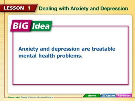 Anxiety and depression are treatable mental health problems.