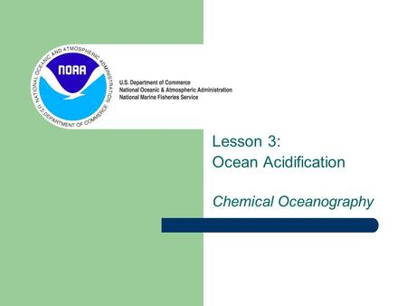 Lesson 3: Ocean Acidification Chemical Oceanography.