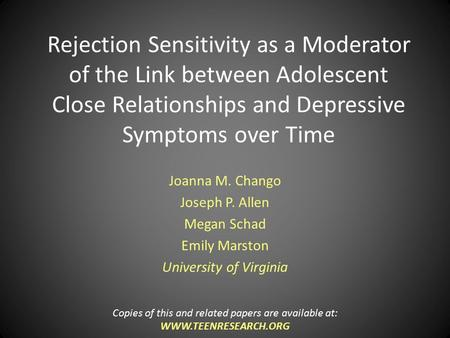 Rejection Sensitivity as a Moderator of the Link between Adolescent Close Relationships and Depressive Symptoms over Time Joanna M. Chango Joseph P. Allen.