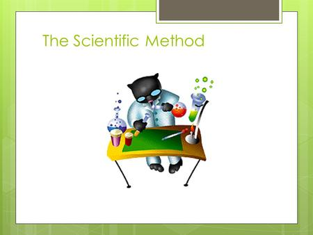 The Scientific Method. The scientific method is the only scientific way accepted to back up a theory or idea. The Scientific Method is used to support.