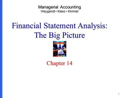 1 Managerial Accounting Weygandt Kieso Kimmel Financial Statement Analysis: The Big Picture Chapter 14.