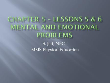 S. Jett, NBCT MMS Physical Education.  M&E Disorder 1. Anxiety Disorder 2. Depression 3. Bipolar Disorder 4. Conduct Disorder 5. Eating Disorders 6.