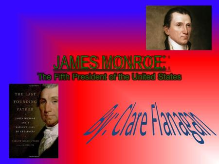 James Monroe: The Fifth President of the United States