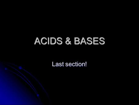 ACIDS & BASES Last section!. Lesson Outline What are acids & bases? What are acids & bases? Properties of acids and bases Properties of acids and bases.