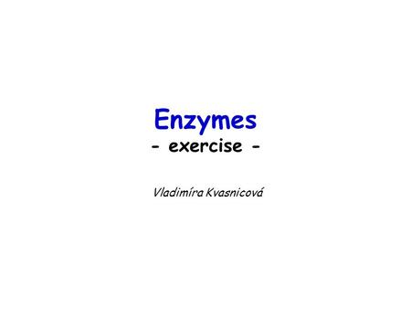 Enzymes - exercise - Vladimíra Kvasnicová. Each question of the test contains 4 statements (a, b, c, d). You can obtain 1 point (correct answer), –1 point.