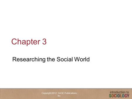 Chapter 3 Researching the Social World Copyright 2012, SAGE Publications, Inc.