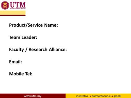 Product/Service Name: Team Leader: Faculty / Research Alliance: Email: Mobile Tel: