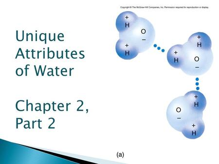 Unique Attributes of Water Chapter 2, Part 2.  Water covers 75% of the Earth's surface.  Water is unusual because it is the only compound which exists.