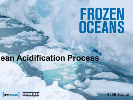Ocean Acidification Process GCSE Science. Why study ocean acidification? –The oceans contain 50 times more carbon dioxide than the atmosphere –The ocean.
