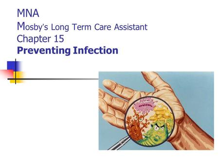MNA Mosby's Long Term Care Assistant Chapter 15 Preventing Infection