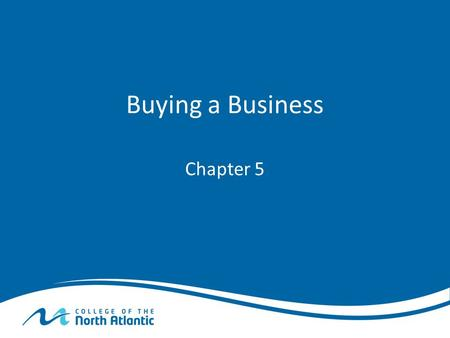 Buying a Business Chapter 5. Why acquire an existing business? Growing your business internally can be a sluggish and high-risk strategy Buying an existing.