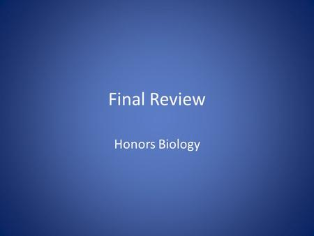 Final Review Honors Biology. Matching A.Chloroplasts B. Mitochondria C. Nucleus D. Central vacuole E. Rough ER F. Ribosome G. Cell Membrane H. Lysosome.