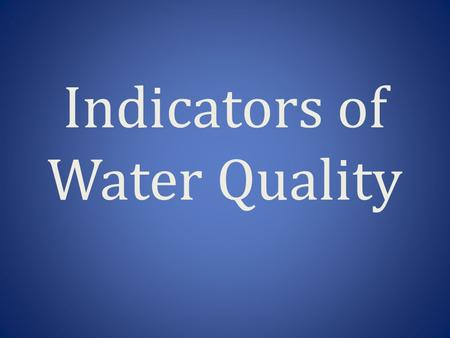 Indicators of Water Quality. Turbidity Definition Definition: measure of the degree to which water looses its transparency due to the presence of suspended.