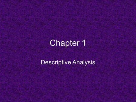 Chapter 1 Descriptive Analysis. Statistics – Making sense out of data. Gives verifiable evidence to support the answer to a question. 4 Major Parts 1.Collecting.