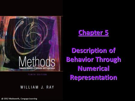 @ 2012 Wadsworth, Cengage Learning Chapter 5 Description of Behavior Through Numerical 2012 Wadsworth, Cengage Learning.