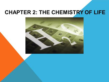 CHAPTER 2: THE CHEMISTRY OF LIFE. OBJECTIVE OF CHAPTER: To understand how chemistry, certain elements, and compounds can have an effect on life.