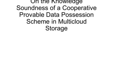 Abstract Provable data possession (PDP) is a probabilistic proof technique for cloud service providers (CSPs) to prove the clients' data integrity without.
