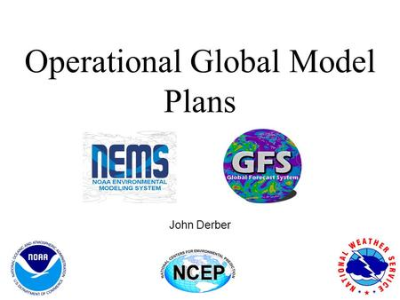 Operational Global Model Plans John Derber. Timeline July 25, 2013: Completion of phase 1 WCOSS transition August 20, 2013: GDAS/GFS model/analysis upgrade.