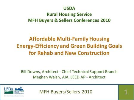 515 1 MFH Buyers/Sellers 2010 USDA Rural Housing Service MFH Buyers & Sellers Conferences 2010 Affordable Multi-Family Housing <strong>Energy</strong>-Efficiency and Green.