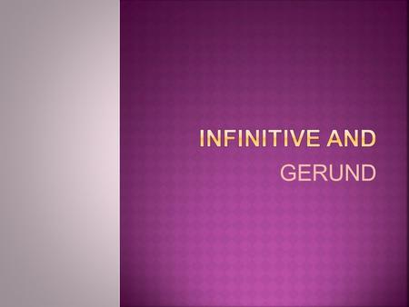 Infinitive and GERUND.