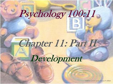 Psychology 100:11 Chapter 11: Part II Development.