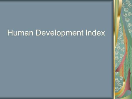 Human Development Index. TYPES OF ECONOMIC ACTIVITIES PRIMARY- The most basic. Agricultural Activities (food production): growing crops, raising livestock,