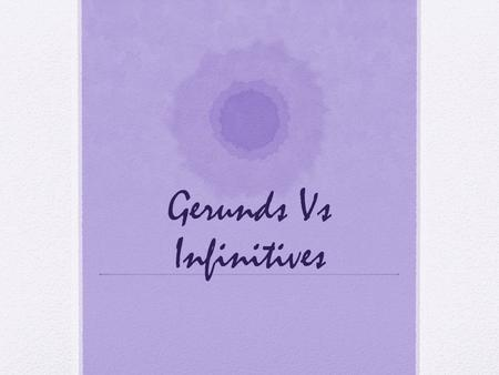 Gerunds Vs Infinitives. What (the h***) is the gerund? A gerund is the ING form of the verb. Examples: Playing Swimming Going Running Being.