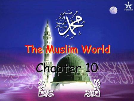 The Muslim World Chapter 10. I. Rise of Islam 1.6 billion followers Around 1/6 th of the world's population Fastest growing of today's major religions.