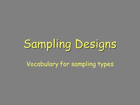 Sampling Designs Vocabulary for sampling types. How do we gather data? Surveys Opinion polls Interviews Studies –Observational –Retrospective (past) –Prospective.