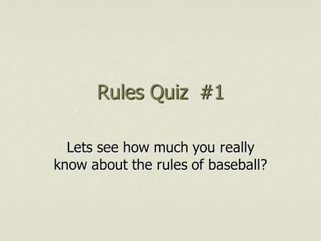 Lets see how much you really know about the rules of baseball?