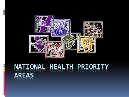 What is a National Health Priority Area?  National Health Priority Areas (NHPAs) are diseases and conditions chosen for focused attention at a national.