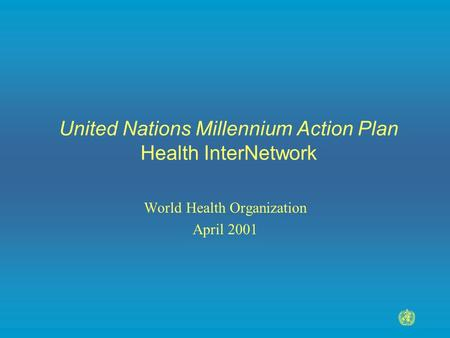 United Nations Millennium Action Plan Health InterNetwork World Health Organization April 2001.
