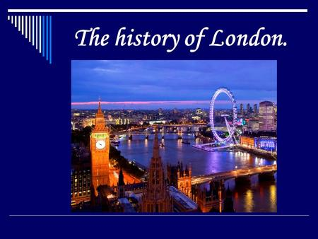 The history of London.. Modern London.  London is the capital city of England and the United Kingdom.  Its history going back to its founding by the.