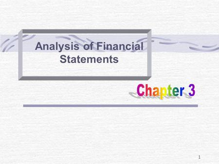 1 Analysis of Financial Statements. Overview of Financial Analysis First order of business is to SPECIFY THE OBJECTIVES OF THE ANALYSIS Remember -- the.