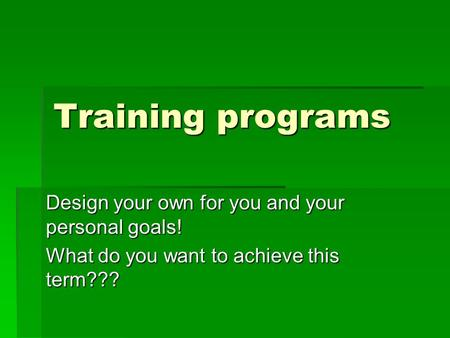 Training programs Design your own for you and your personal goals!