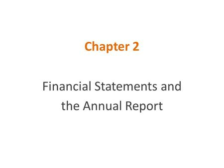 Chapter 2 Financial Statements and the Annual Report.