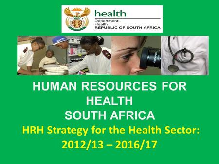 HUMAN RESOURCES FOR HEALTH SOUTH AFRICA HRH Strategy for the Health Sector: 2012/13 – 2016/17.