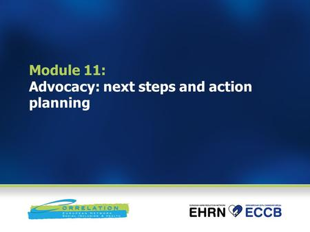 Module 11: Advocacy: next steps and action planning.
